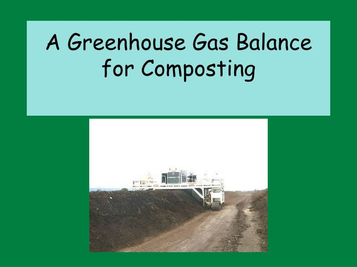 A Greenhouse Gas Balance for Composting