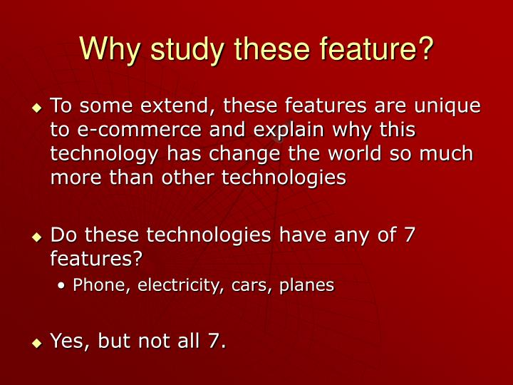 Why study these feature?