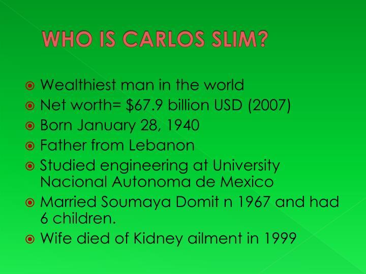 WHO IS CARLOS SLIM?