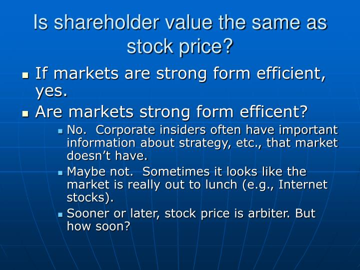 Is shareholder value the same as stock price?