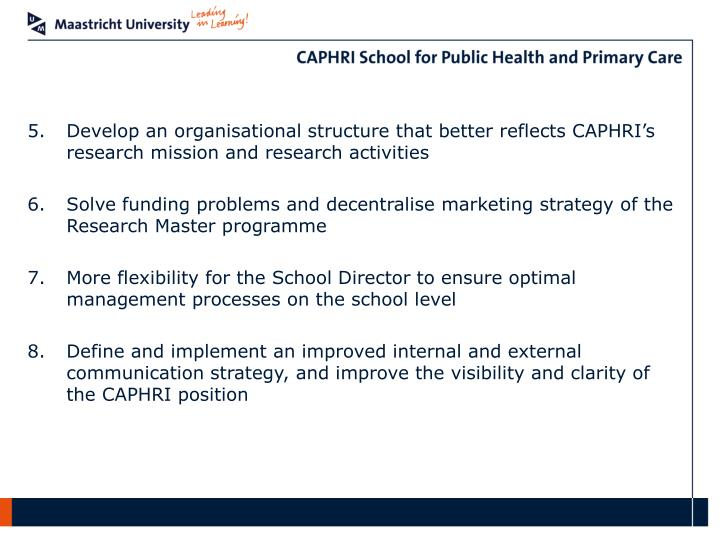 Develop an organisational structure that better reflects CAPHRI's research mission and research activities