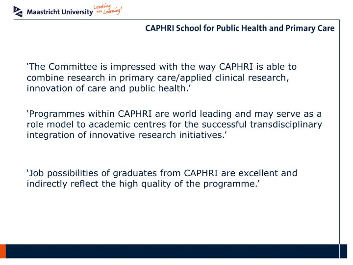 'The Committee is impressed with the way CAPHRI is able to combine research in primary care/applied clinical research, innovation of care and public health.'