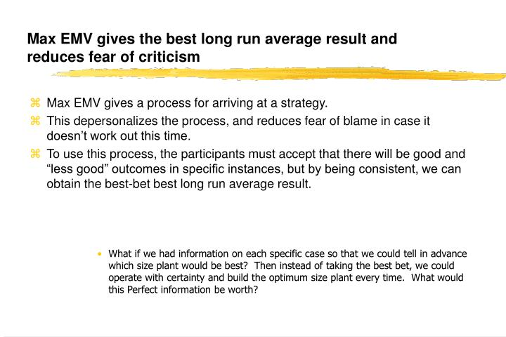 Max EMV gives the best long run average result and reduces fear of criticism
