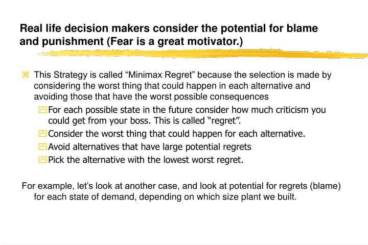 Real life decision makers consider the potential for blame and punishment (Fear is a great motivator.)