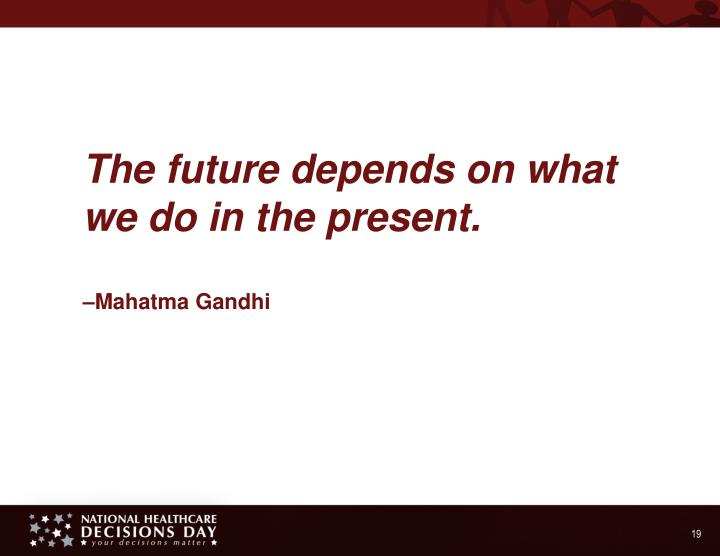 The future depends on what we do in the present.
