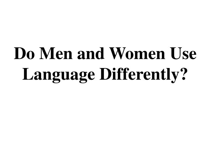 Do Men and Women Use Language Differently?
