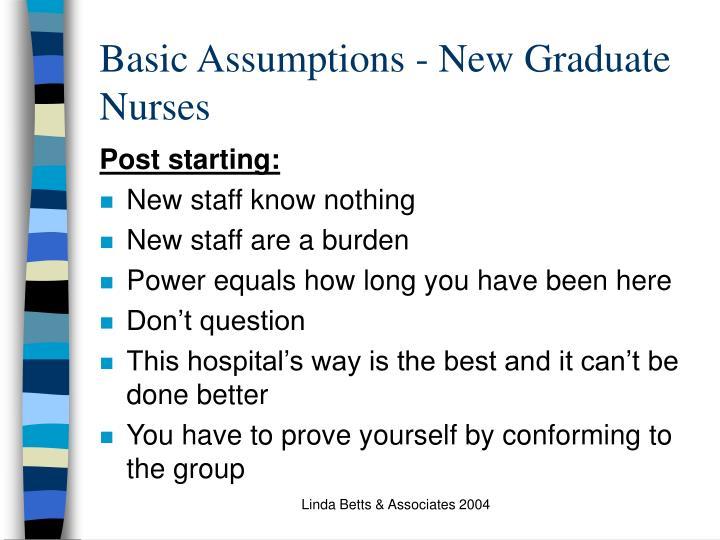 Basic Assumptions - New Graduate Nurses