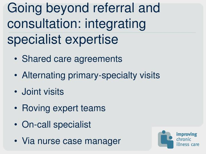 Going beyond referral and consultation: integrating specialist expertise