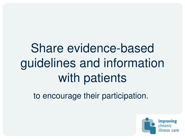 Share evidence-based guidelines and information with patients