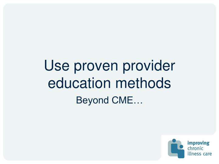 Use proven provider education methods