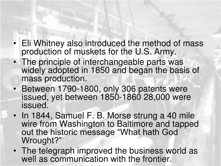 Eli Whitney also introduced the method of mass production of muskets for the U.S. Army.