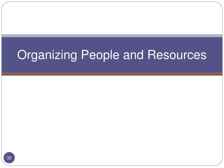 Organizing People and Resources