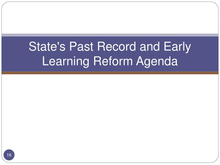 State's Past Record and Early Learning Reform Agenda