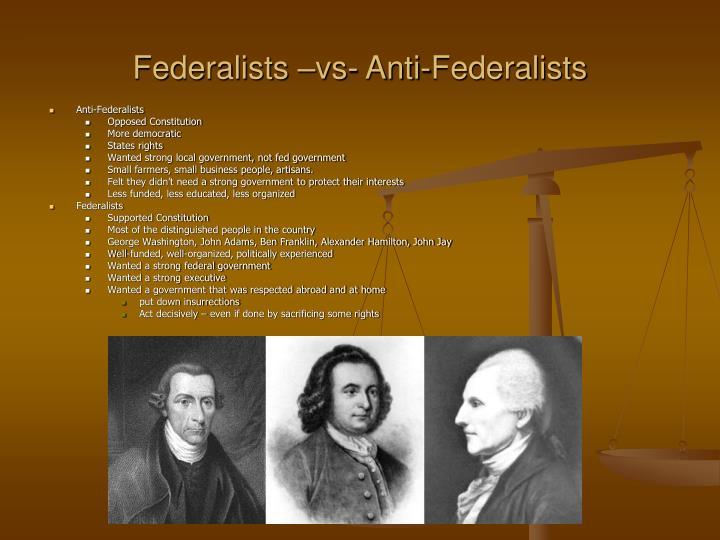 Federalists –vs- Anti-Federalists