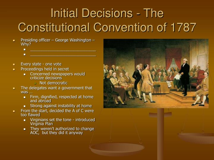 Initial Decisions - The Constitutional Convention of 1787