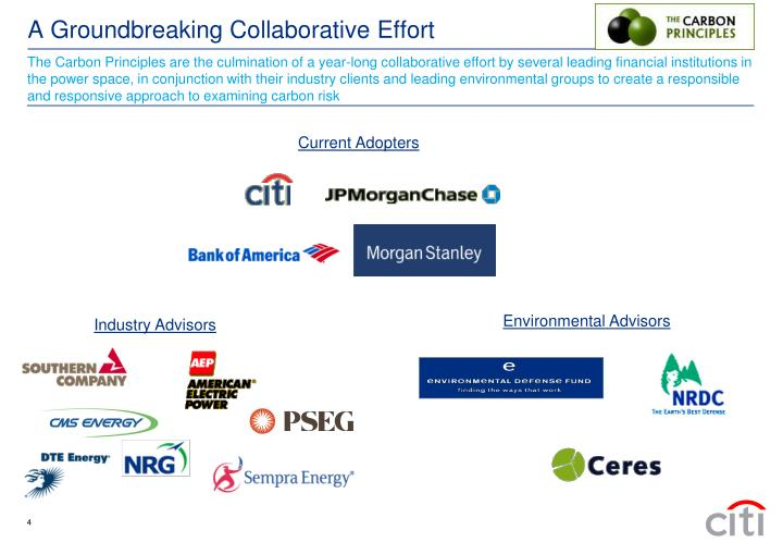 The Carbon Principles are the culmination of a year-long collaborative effort by several leading financial institutions in the power space, in conjunction with their industry clients and leading environmental groups to create a responsible and responsive approach to examining carbon risk