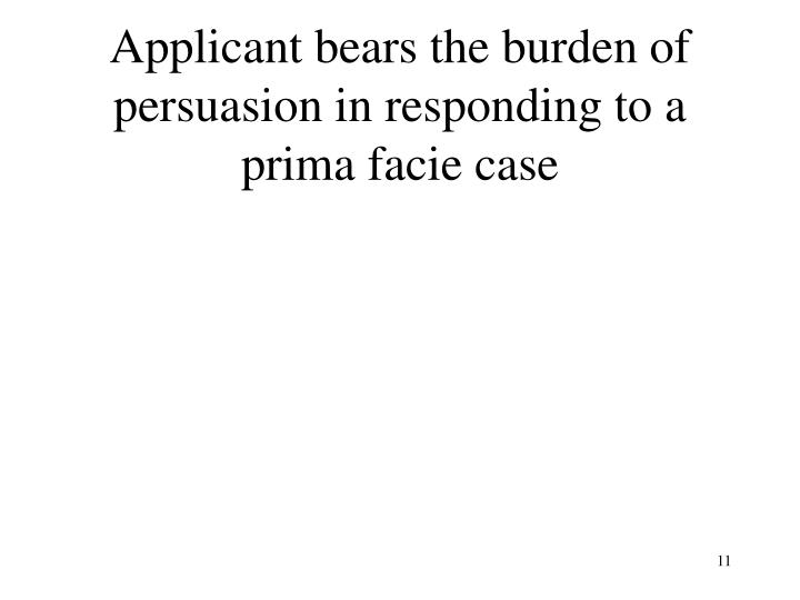 Applicant bears the burden of persuasion in responding to a prima facie case
