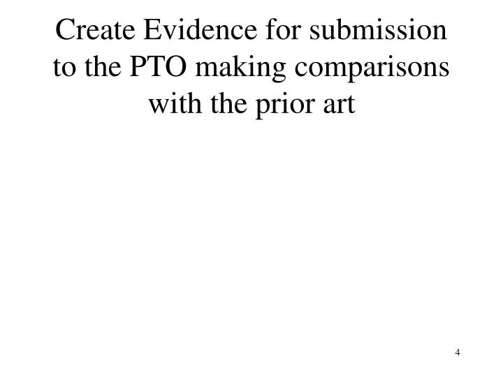 Create Evidence for submission to the PTO making comparisons with the prior art