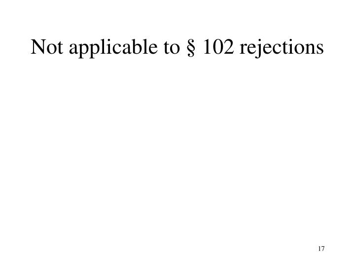 Not applicable to § 102 rejections