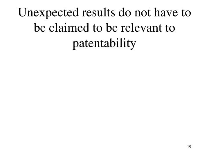Unexpected results do not have to be claimed to be relevant to patentability