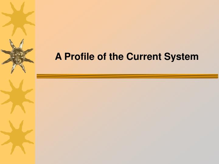 A Profile of the Current System