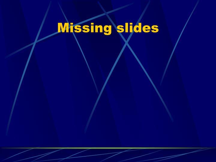 Missing slides