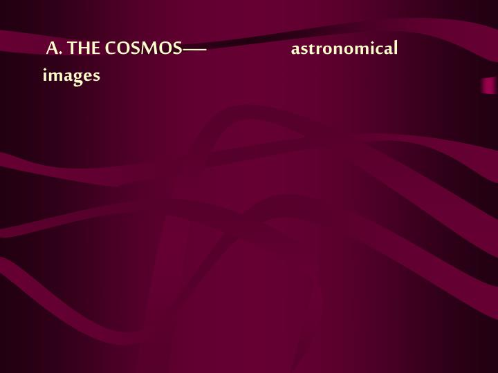 A. THE COSMOS—                      astronomical images