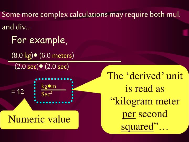 Some more complex calculations may require both mul. and div…
