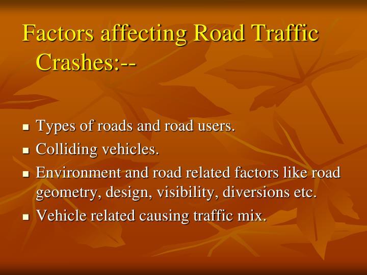 Factors affecting Road Traffic Crashes:--