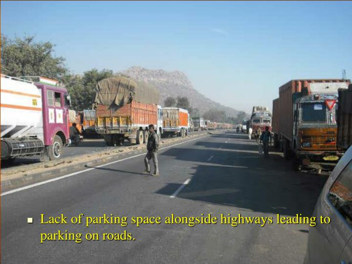 Lack of parking space alongside highways leading to parking on roads.