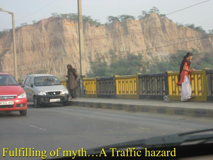 Fulfilling of myth…A Traffic hazard