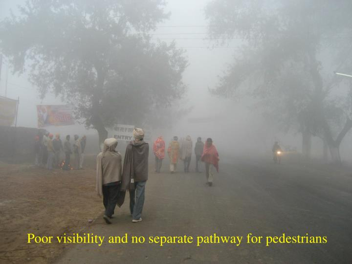 Poor visibility and no separate pathway for pedestrians