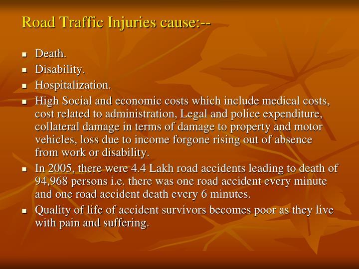 Road Traffic Injuries cause:--