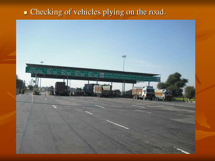 Checking of vehicles plying on the road.