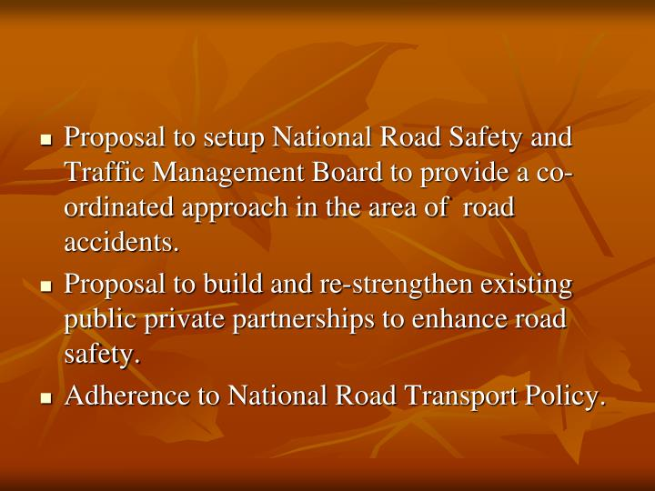 Proposal to setup National Road Safety and Traffic Management Board to provide a co-ordinated approach in the area of  road accidents.