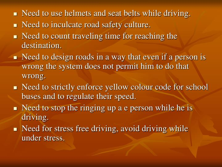 Need to use helmets and seat belts while driving.