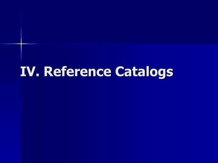 IV. Reference Catalogs
