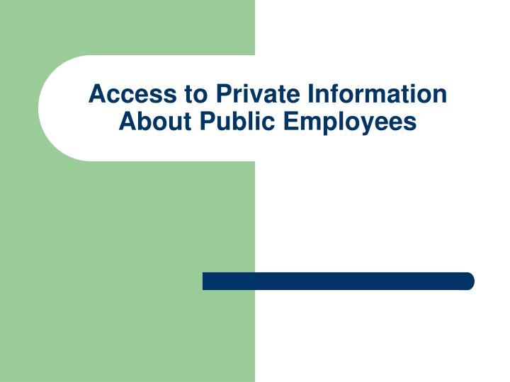 Access to Private Information