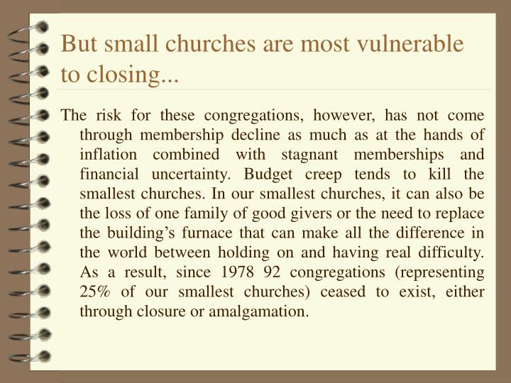 But small churches are most vulnerable to closing...