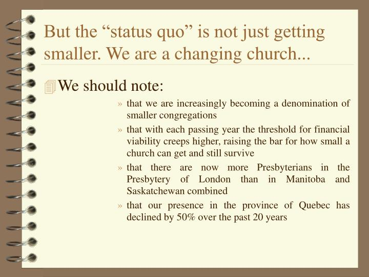 """But the """"status quo"""" is not just getting smaller. We are a changing church..."""