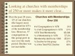 looking at churches with memberships of 250 or more makes it more clear