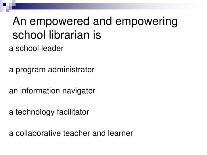 An empowered and empowering school librarian is