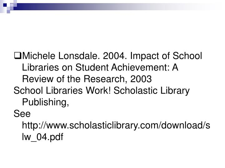 Michele Lonsdale. 2004. Impact of School Libraries on Student Achievement: A Review of the Research, 2003