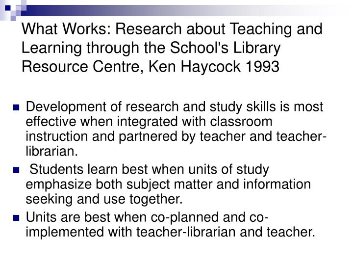 What Works: Research about Teaching and Learning through the School's Library Resource Centre, Ken Haycock 1993