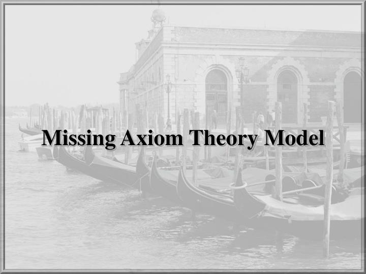 Missing Axiom Theory Model
