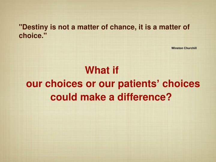 """Destiny is not a matter of chance, it is a matter of choice."""