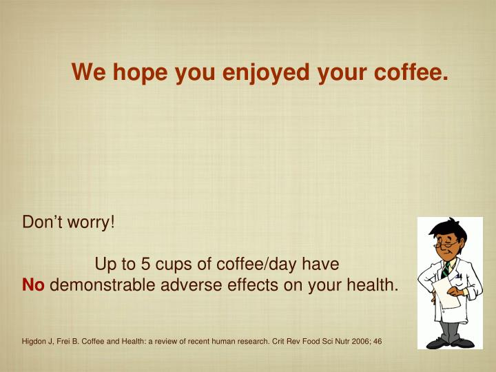 We hope you enjoyed your coffee.