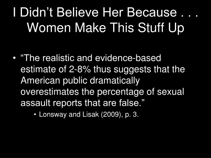 I Didn't Believe Her Because . . .