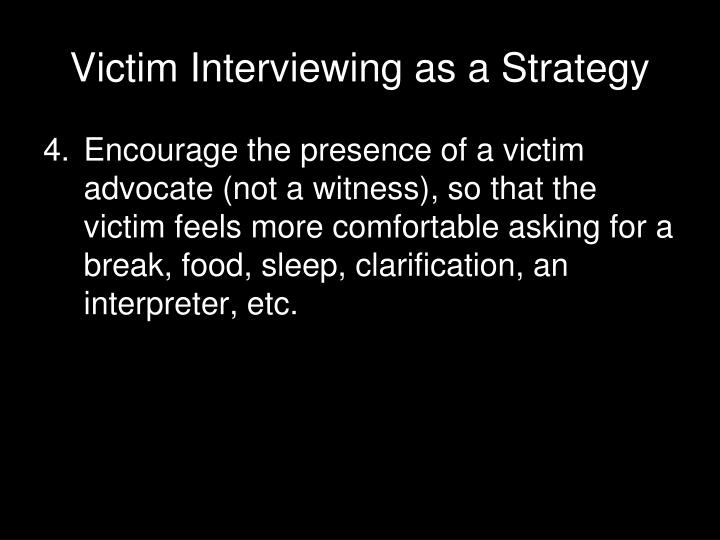 Victim Interviewing as a Strategy