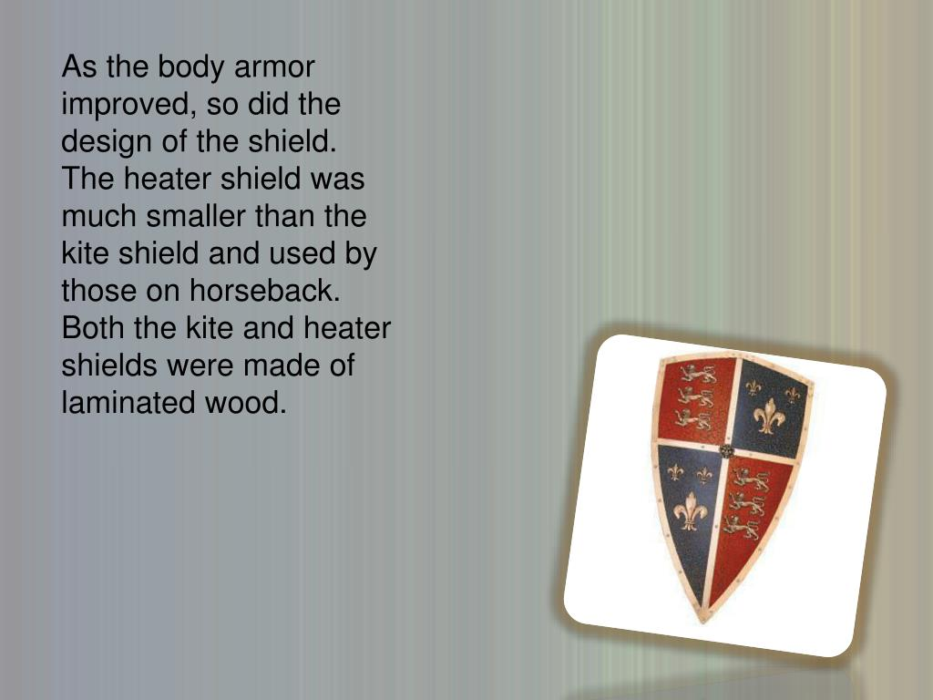 As the body armor improved, so did the design of the shield.